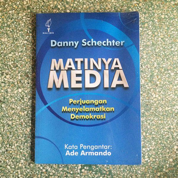 Matinya Media: Perjuangan Menyelamatkan Demokrasi - Danny Schechter