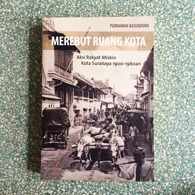 Merebut Ruang Kota; Aksi Rakyat Miskin Kota Surabaya 1900-1960an - Purnawan Basundoro