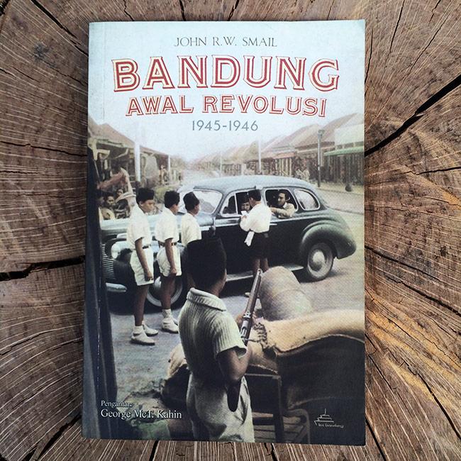 Bandung Awal Revolusi - John R.W. Smail