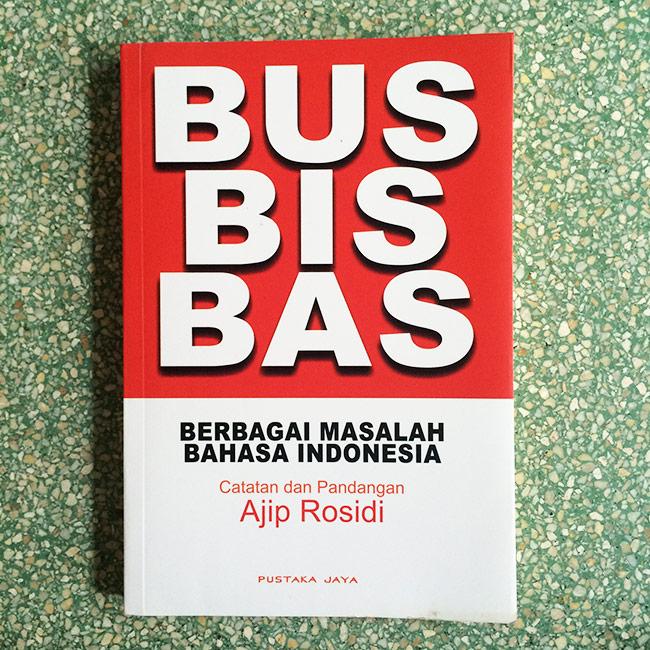 Bus Bis Bas Berbagai Masalah Bahasa Indonesia - Ajip Rosidi