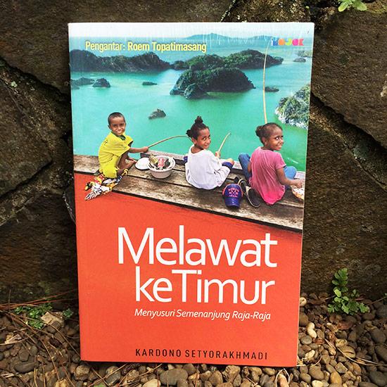 Melawat ke Timur: Menyusuri Semenanjung Raja-raja - Kardono Setyorakhmadi