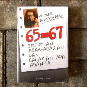 Buku - 65=67, Catatan Acak-Acakan dan Cacatan Apa Adanya