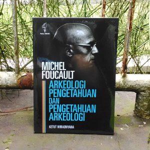 Buku - Michel Foucault Arkeologi Pengetahuan dan Pengetahuan Arkeologi